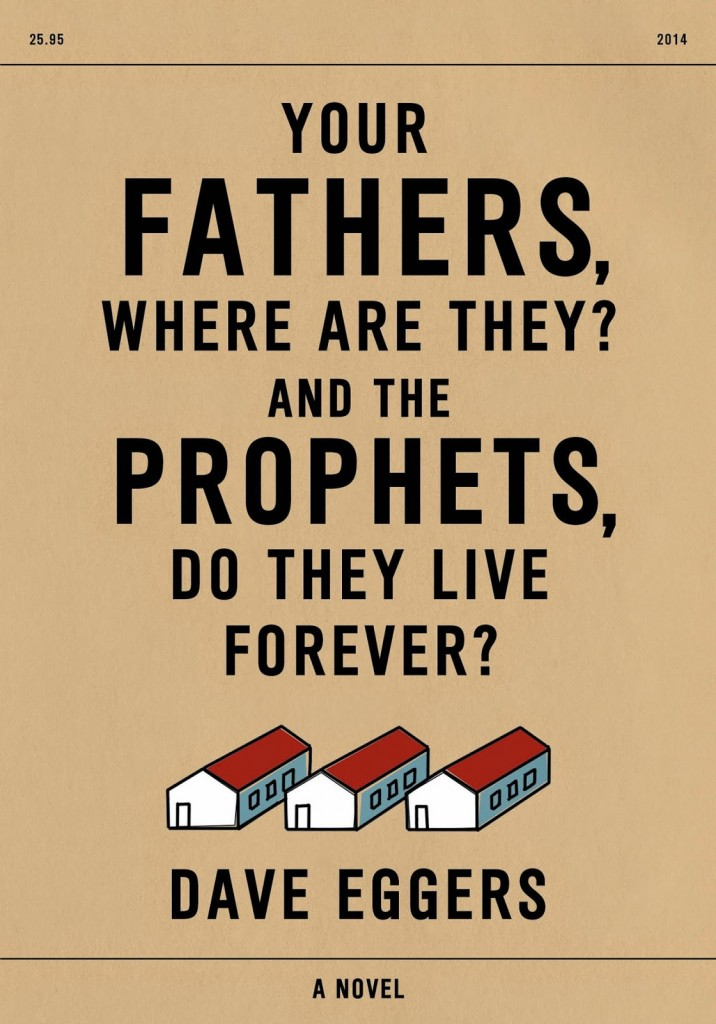 Your-Fathers-Where-Are-They-And-the-Prophets-Do-They-Live-Forever-by-Dave-Eggers