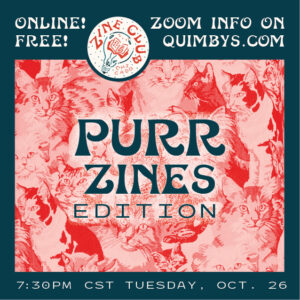 """A red-and-blue infographic flyer featuring photos of cats with text that reads: """"Zine Club Chicago Online: PURRzines Edition; Free!; Zoom Info on quimbys.com; 7:30 p.m. CT Tuesday, October 26"""""""