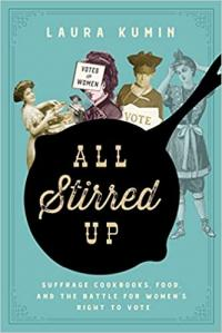 All Stirred Up Suffrage Cookbooks Food and the Battle for Women's Right to Vote
