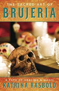 The Sacred Art of Brujeria: A Path of Healing & Magic