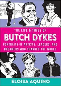 Life and Times of Butch Dykes: Portraits of Artists, Leaders,The  and Dreamers Who Changed the World