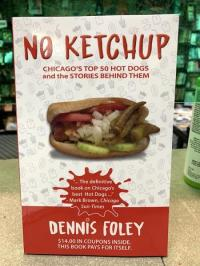No Ketchup: Chicago's Top 50 Hot Dog and the Stories Behind Them