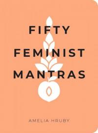 Fifty Feminist Mantras: A Yearlong Practice for Cultivating Feminist Consciousness