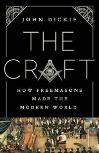 Craft: How the Freemasons Made the Modern World