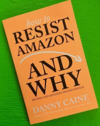 How to Resist Amazon: Revised and Expanded Second Edition
