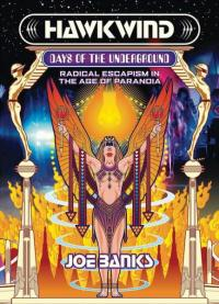 Hawkwind: Days Of The Underground: Radical Escapism in the Age Of Paranoia