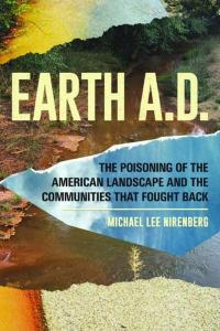 Earth A.D. The Poisoning of The American Landscape and the Communities that Fought Back