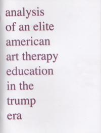 Analysis of an Elite American Art Therapy Education In the Trump Era