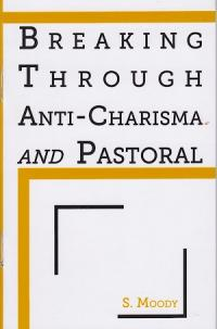 Breaking Through Anti-Charisma and Pastoral
