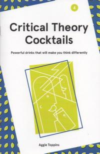 Critical Theory Cocktails #4