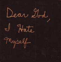 Dear God I Hate Myself