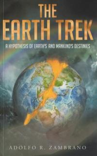 Earth Trek: A Hypothesis of Earth's and Mankind's Destinies