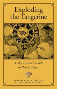 Exploding the Tangerine A Shy Person's Guide to Battle Magic by Clint Marsh and Oliver Bly
