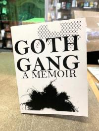 Goth Gang: A Memoir Part One through Three Collected Anthology