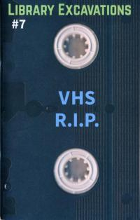 Library Excavations #7 VHS R.I.P.