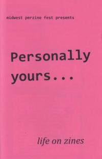 Midwest Perzine Fest Presents: Personally Yours...Life on Zines