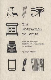 Motivation to Write with an Abridged History of Advancement in Writing by Sage Liskey
