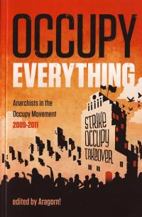 Occupy Everything Anarchists in the Occupy Movement 2009 to 2011