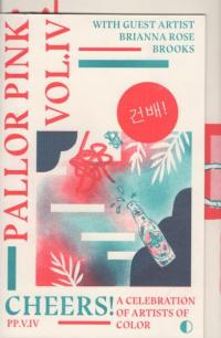 Pallor Pink Anthology Vol 4: Cheers! A Celebration of Artists of Color
