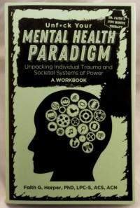 Unfuck Your Mental Health Paradigm: Unpacking Individual Trauma and Societal Systems of Power