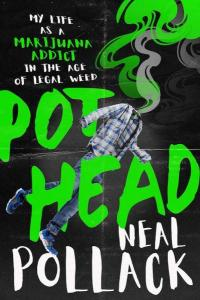Pothead: My Life as a Marijuana Addict in the Age of Legal Weed