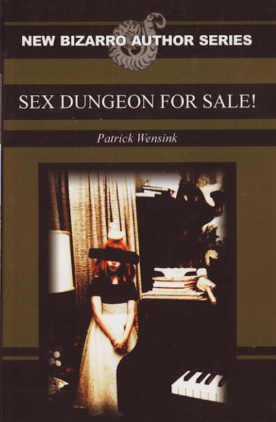 Sex Dungeon For Sale! by Patrick Wensink. Published by Eraserhead Press