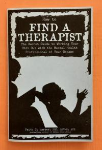 How to Find a Therapist The Secret Guide to Working Your Shit Out with the Mental Health Professional of Your Dreams