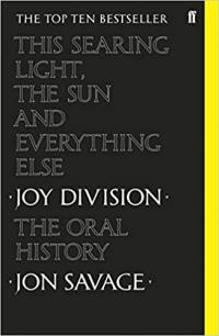 The This Searing Light Sun and Everything Else Joy Division the Oral History