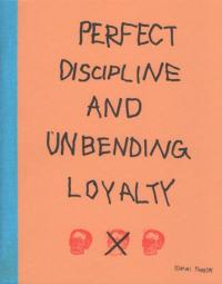 Perfect Discipline and Unbending Loyalty