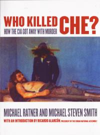 Who Killed Che How the CIA Got Away With Murder